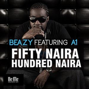 [AUDIO] Beazy – 50 Naira 100 Naira Feat. A1 Sugarboy