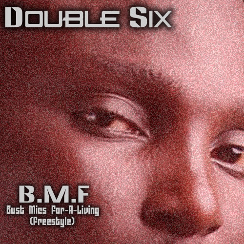 Double Six - B.M.F [Bust Mics For-A-Living] | AceWorldTeam.com