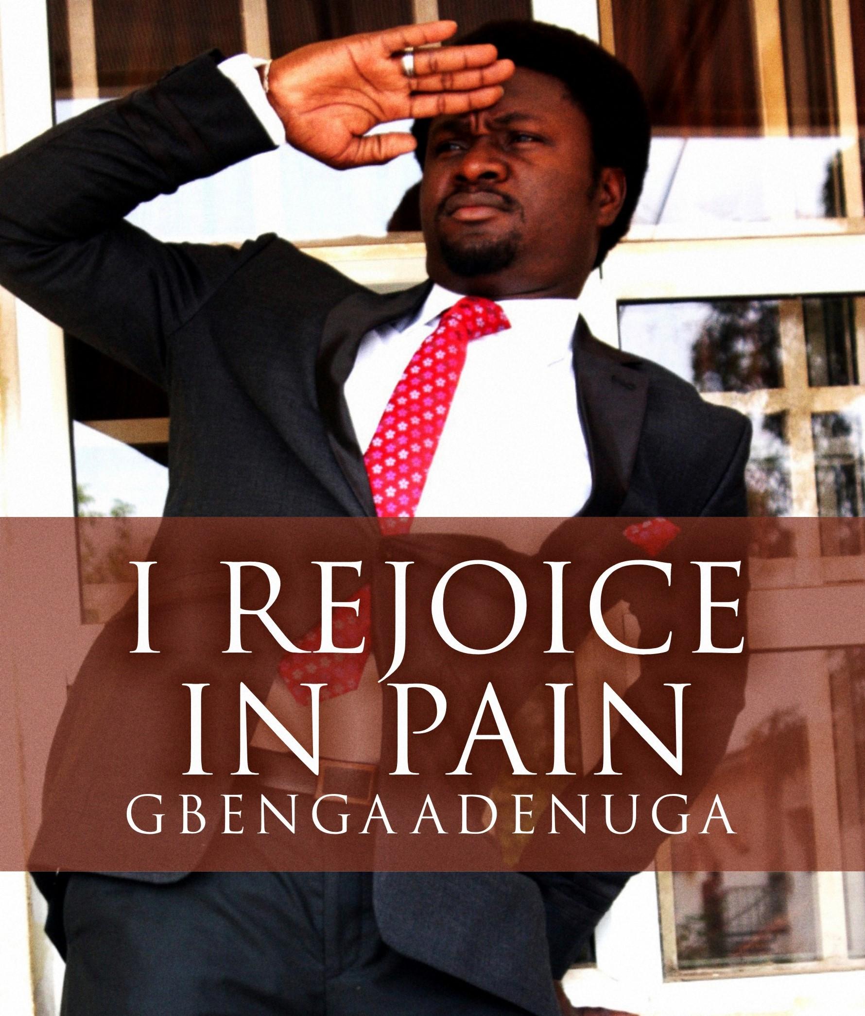Gbenga Adenuga - I REJOICE IN PAIN | AceWorldTeam.com