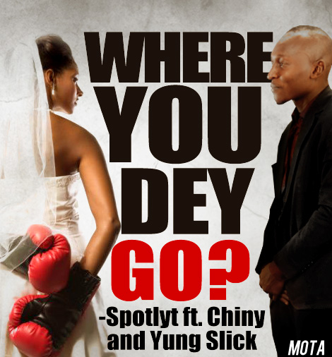 Spotlyt ft. Chiny & Yung Slick - Where You Dey Go | AceWorldTeam.com