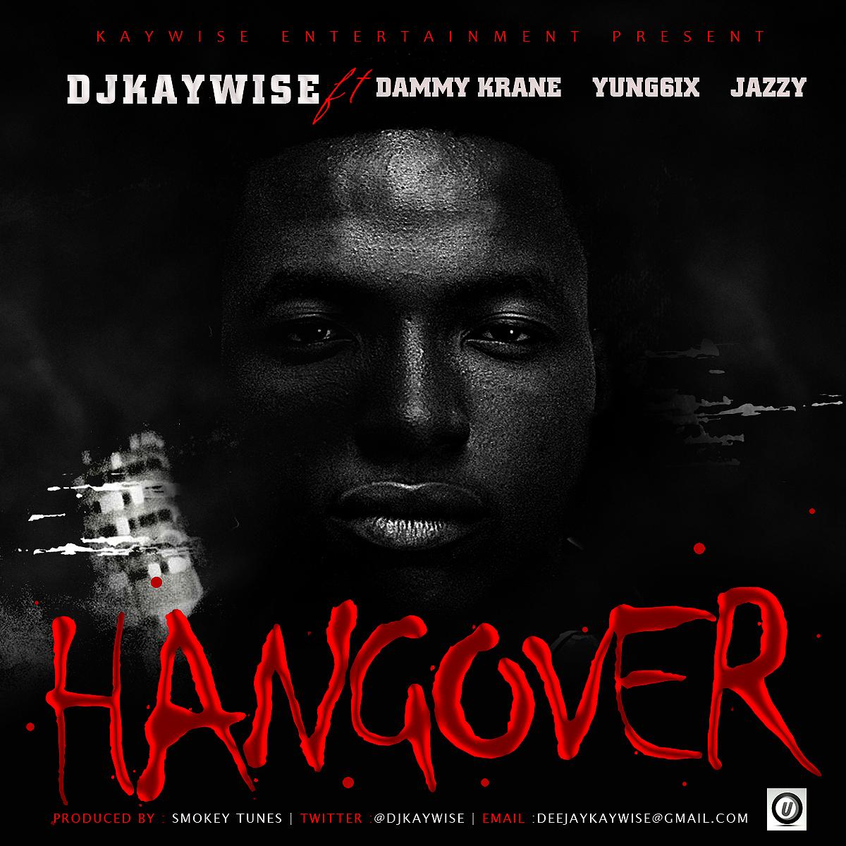 Dj Kaywise ft. Dammy Krane, Yung6ix & Jazzy - HangOver Artwork   AceWorldTeam.com