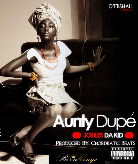 Joules da Kid - Aunty Dupe [prod. by Chordratic Beats] Artwork | AceWorldTeam.com