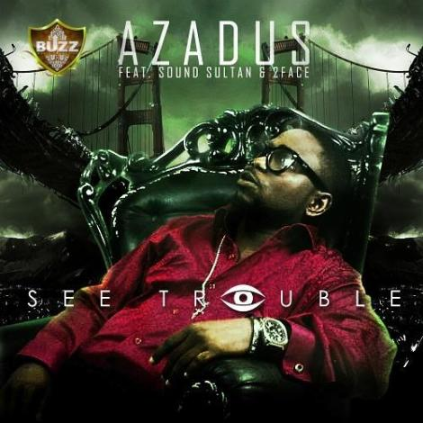Azadus ft. Sound Sultan & 2face Idibia - See Trouble Artwork | AceWorldTeam.com