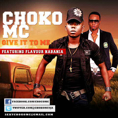 Choko MC ft  Flavour N'abania - GIVE IT TO ME [prod  by MJAY