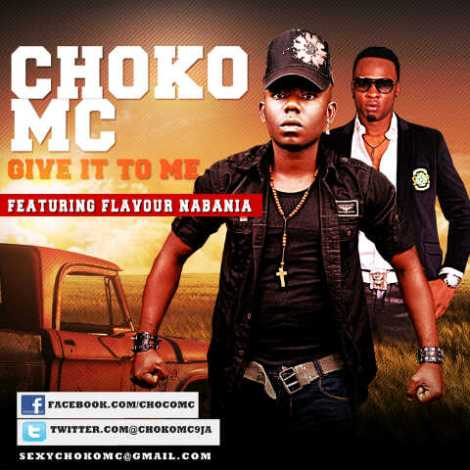 Choco MC ft. Flavour N'abania - Give It To Me Artwork | AceWorldTeam.com