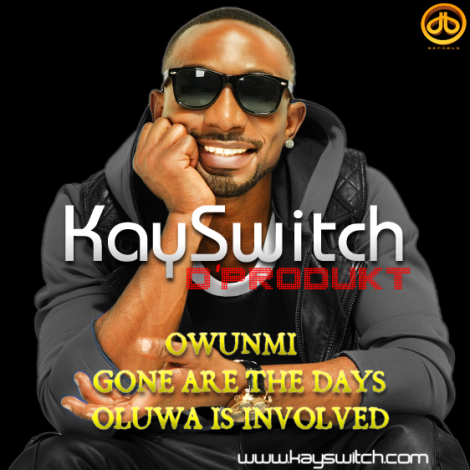 KaySwitch D'Produkt - Gone Are The Days + Oluwa Is Involved + Owunmi Artwork | AceWorldTeam.com