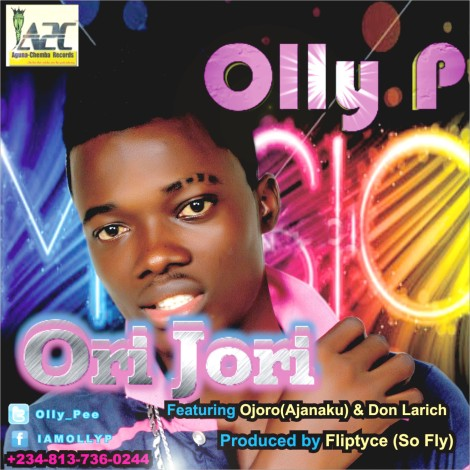 Olly P ft. Ojoro & Don Larich - ORI JORI [prod. by Fliptyce] Artwork | AceWorldTeam.com