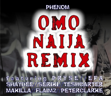 Phenom ft. Pryse, Efa, Shaydee, Seriki, Tesh Carter, Makilla, Flaimz & Peter Clarke - Omo Naija remix Artwork | AceWorldTeam.com
