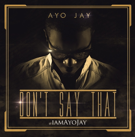 Ayo Jay - Don't Say That Artwork | AceWorldTeam.com