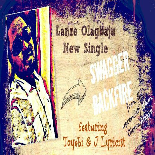 Lanre Olagbaju ft. Toyebi & J Lyricist - SWAGGER BACKFIRE Artwork | AceWorldTeam.com