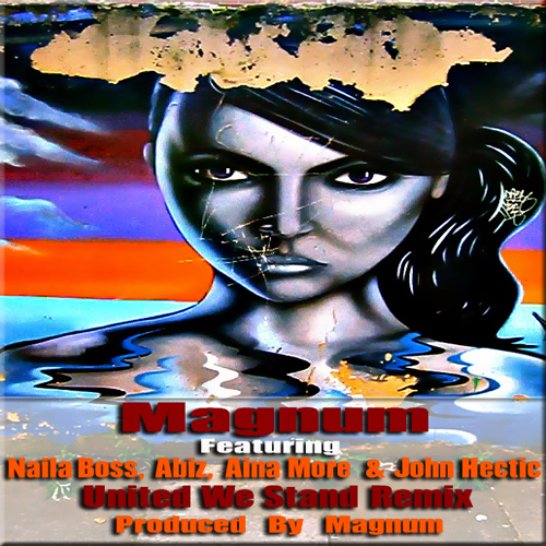 Magnum ft. Naila Boss, Abiz, Aina More 'n' John Hectic - UNITED WE STAND [Remix] Artwork | AceWorldTeam.com