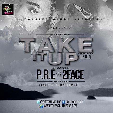 P.R.E ft. 2face Idibia - TAKE IT UP [prod. by Leriq] Artwork | Artwork