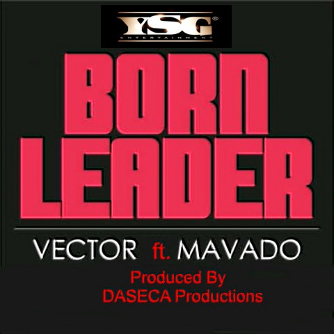 Vector ft. Mavado - BORN LEADER [prod. by Daseca Productions] Artwork | AceWorldTeam.com