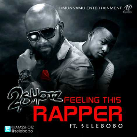 2shotz ft. Selebobo - Feeling This Rapper Artwork | AceWorldTeam.com