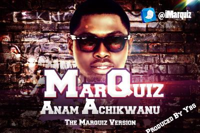Marquiz - ANAM ACHIKWANU [an Illbliss_Phyno cover] Artwork | AceWorldTeam.com