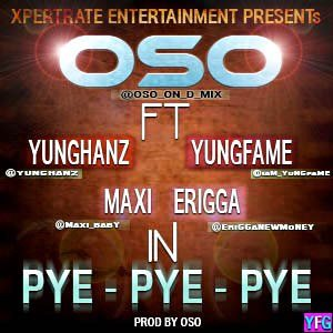 Oso ft. Yung Hanz, Erigga, Yung Fame & Maxi - PYE PYE Artwork | AceWorldTeam.com