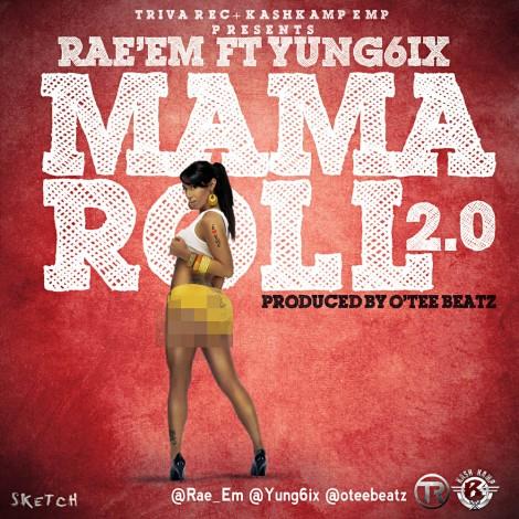 Rae'Em ft. Yung6ix - MAMA ROLL 2.0 [prod. by O'tee Beatz] Artwork | AceWorldTeam.com