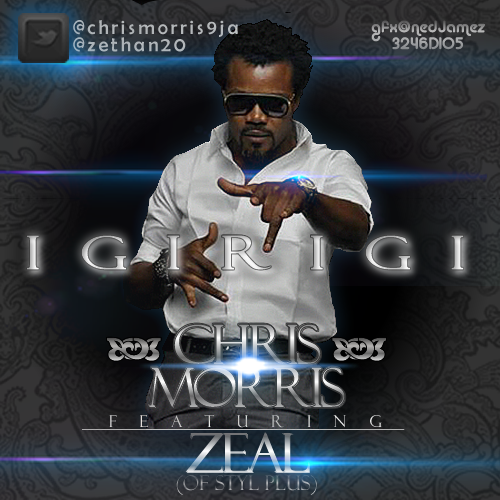 Chris Morris ft. Zeal [of Styl Plus] - IGIRIGI Artwork | AceWorldTeam.com