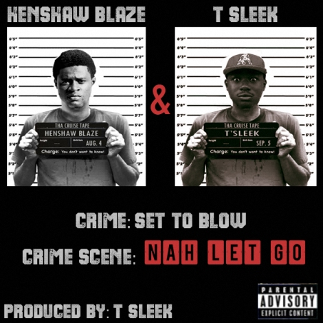 Henshaw Blaze & T'Sleek - NAH LET GO Artwork | AceWorldTeam.com