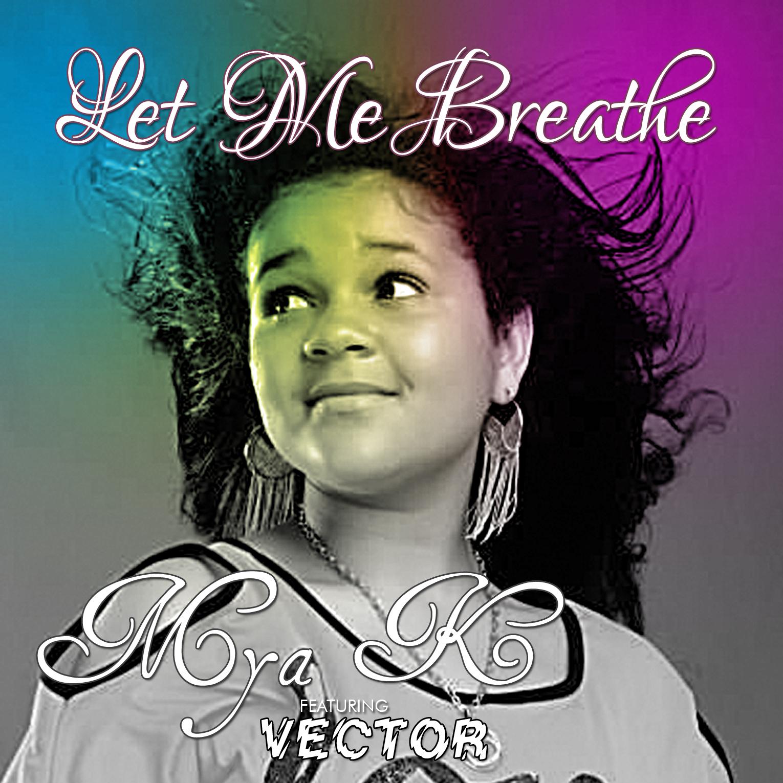 Mya K ft. Vector - LET ME BREATH [prod. by Shabach] Artwork | AceWorldTeam.com