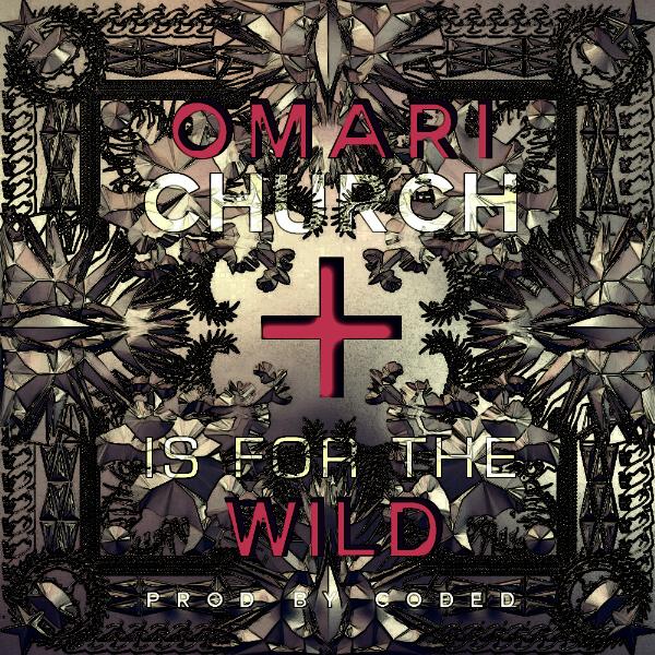 Omari - CHURCH IS FOR THE WILD [prod. by C.o.D.e.D] Artwork   AceWorldTeam.com
