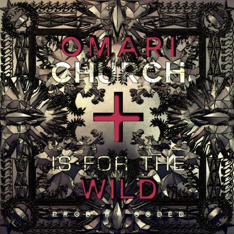 Omari - CHURCH IS FOR THE WILD [prod. by C.o.D.e.D] Artwork | AceWorldTeam.com