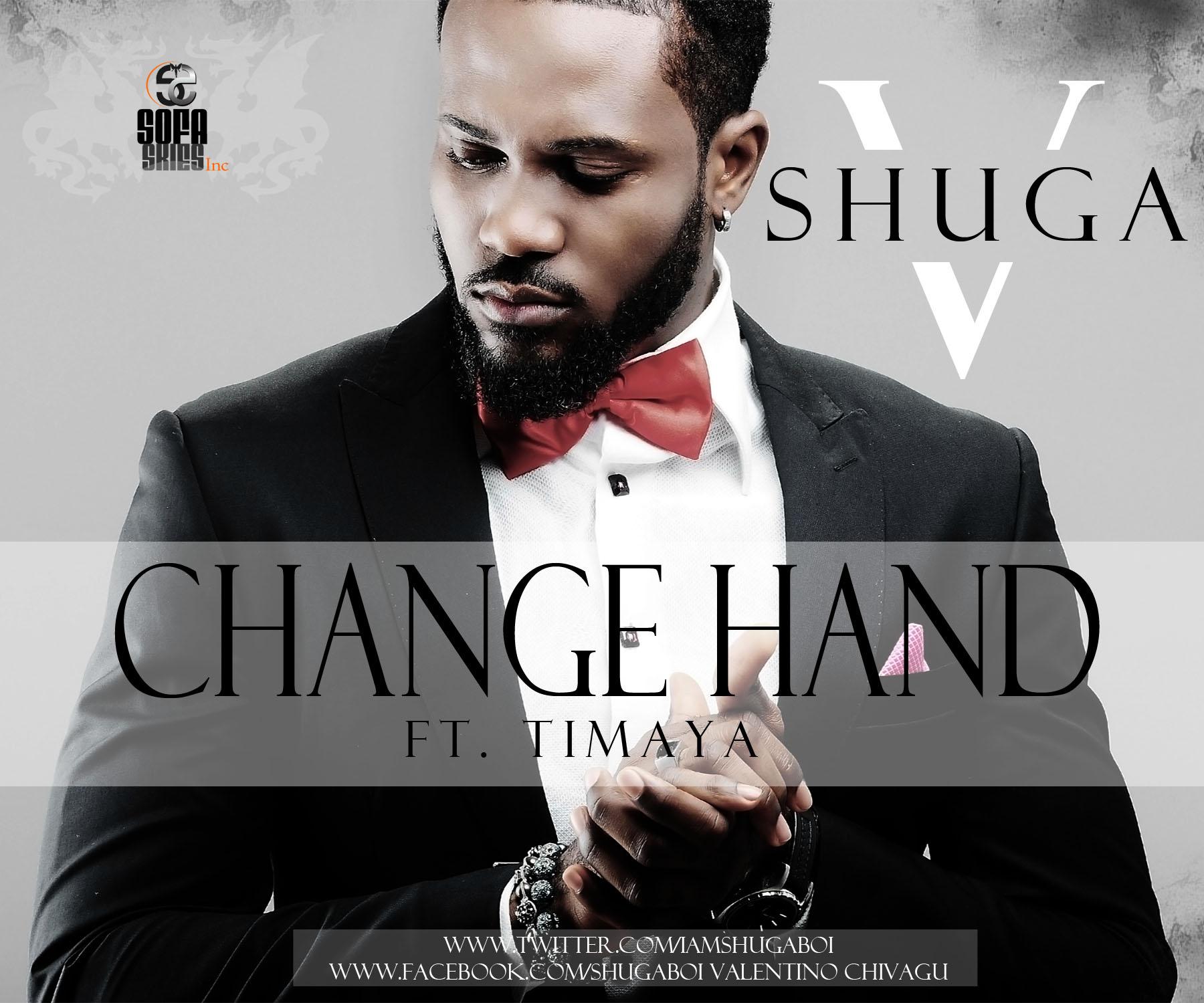 Shuga V ft. Timaya - CHANGE HAND [prod. by Phyno] Artwork   AceWorldTeam.com