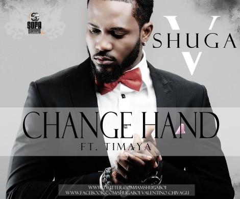 Shuga V ft. Timaya - CHANGE HAND [prod. by Phyno] Artwork | AceWorldTeam.com