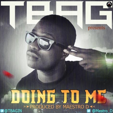 T-Bag - DOING TO ME [prod. by Maestro D] Artwork | AceWorldTeam.com