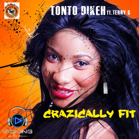 Tonto Dikeh ft. Terry G - CRAZICALLY FIT Artwork | AceWorldTeam.com