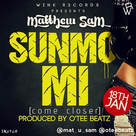 Matthew Sam - SUNMO MI [Come Closer] ~ prod. by O'Tee Beatz Artwork | AceWorldTeam.com