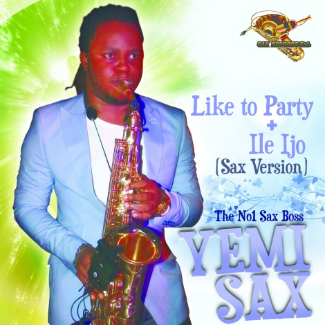 Yemi Sax - LIKE TO PARTY + ILE IJO  Sax Remixes Artwork | AceWorldTeam.com